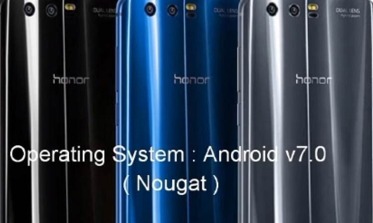 Honor 9 : Android v7.0 (Nougat)